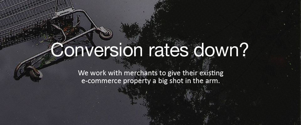 E-Commerce conversion rates got your down? We work with merchants to give their existing e-commerce property a big shot in the arm.